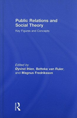 Public Relations and Social Theory: Key Figures and Concepts - Ihlen, Oyvind (Editor), and Fredrikson, Magnus (Editor), and Van Ruler, Betteke (Editor)