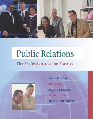 """Public Relations: The Profession and the Practice with Free """"Interviews with Public Relations Professionals"""" Student CD-ROM and Powerweb - Lattimore, Dan L, and Baskin, Otis W, PhD, and Heimen, Suzette T"""