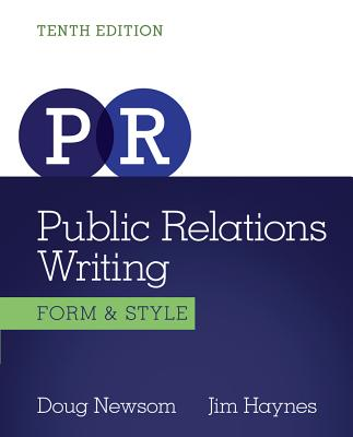 Public Relations Writing: Form and Style - Newsom, Doug, and Haynes, Jim
