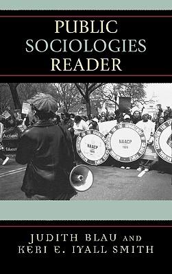 Public Sociologies Reader - Blau, Judith R, and Blau, Judith (Editor), and Smith, Keri E (Editor)