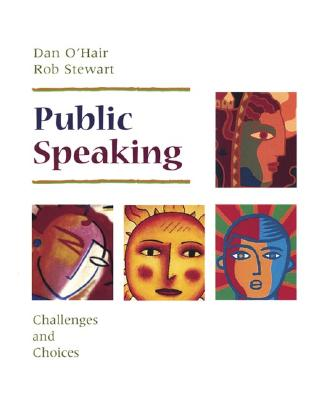 Public Speaking: Challenges and Choices - O'Hair, Dan, and Stewart, Rob, and Rubenstein, Hannah