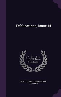 Publications, Issue 14 - New Spalding Club (Aberdeen, Scotland) (Creator)