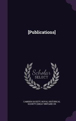 [Publications] - Camden Society (Creator), and Royal Historical Society (Great Britain) (Creator)