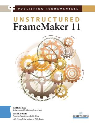 Publishing Fundamentals: Unstructured FrameMaker 11 - Sullivan, Matt R, and O'Keefe, Sarah S, and Quatro, Rick (Contributions by)
