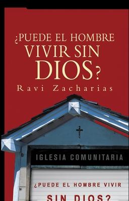 Puede el Hombre Vivir Sin Dios - Zacharias, Ravi K