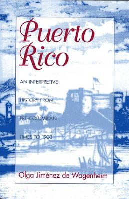 Puerto Rico: An Interpretive History from Pre-Columbian Times to 1900 - Wagenheim, Olga Jimenez De, and Jimenez De Wagenheim, Olga