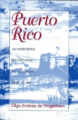 Puerto Rico: An Interpretive History from Pre-Columbian Times to 1900 - Wagenheim, Olga Jimenez De, and Jimenez De Wagenheim, Olga