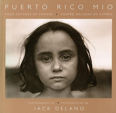 Puerto Rico Mio: Four Decades of Change, in Photographs by Jack Delano - Delano, Jack (Photographer), and Fern, Alan (Translated by), and Carrion, Arturo