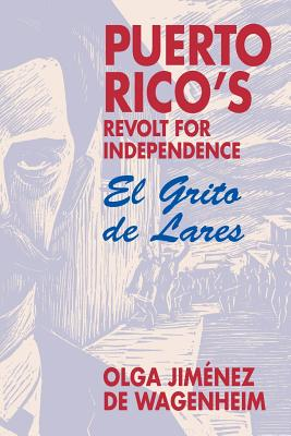 Puerto Rico's Revolt for Independence: El Grito de Lares - Wagenheim, Olga Jimenez De, and De Wagenheim, Olga Jimenez