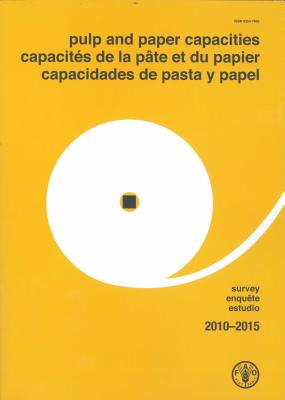 Pulp and Paper Capacities: Survey 2010-2015 - Food and Agriculture Organization of the United Nations