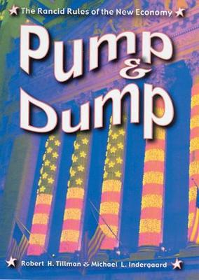 Pump and Dump: The Rancid Rules of the New Economy - Tillman, Robert H, and Indergaard, Michael L