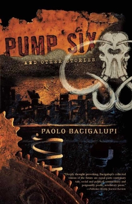 Pump Six and Other Stories - Bacigalupi, Paolo