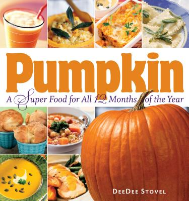 Pumpkin, a Super Food for All 12 Months of the Year - Stovel, Deedee