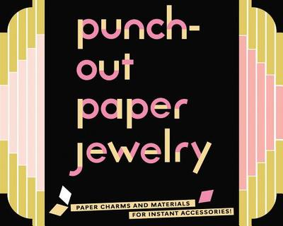 Punch-Out Paper Jewelry: Paper Charms and Materials for Instant Accessories! - Chronicle Books