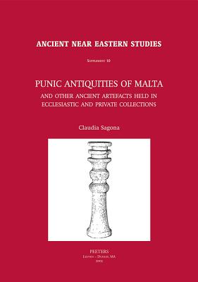 Punic Antiquities of Malta and Other Ancient Artefacts Held in Ecclesiastic and Private Collections - Sagona, C