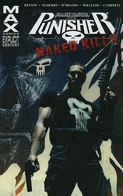 Punisher Max: Naked Kills - Williams, Rob, and Benson, Mike, and Maberry, Jonathan (Text by), and D'Orazio, Valerie (Text by)