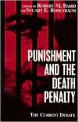 Punishment and the Death Penalty - Baird, Robert M (Editor), and Rosenbaum, Stuart E (Editor)