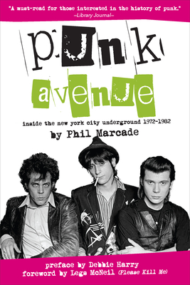 Punk Avenue: Inside the New York City Underground, 1972-1982 - Marcade, Phil, and Harry, Debbie (Preface by), and McNeil, Legs (Foreword by)