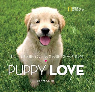 Puppy Love: True Stories of Doggie Devotion - Gerry, Lisa M