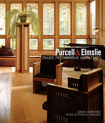 Purcell & Elmslie: Prairie Progressive Architects - Gebhard, David