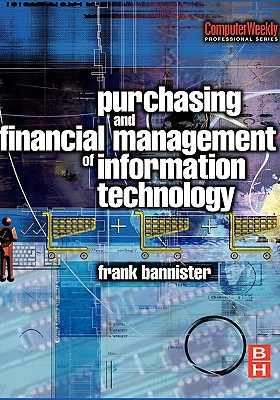 Purchasing and Financial Management of Information Technology - Bannister, Frank