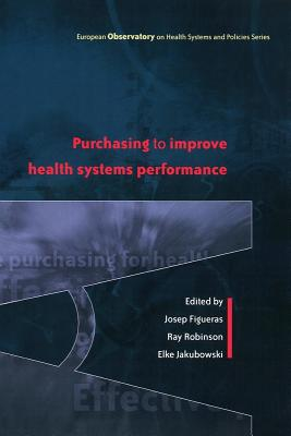 Purchasing to Improve Health Systems Performance - Figueras, Josep (Editor), and Jakubowski, Elke (Editor), and Robinson, Ray (Editor)
