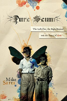 Pure Scum: The Left-Out, the Right-Brained and the Grace of God - Sares, Michael Andrew