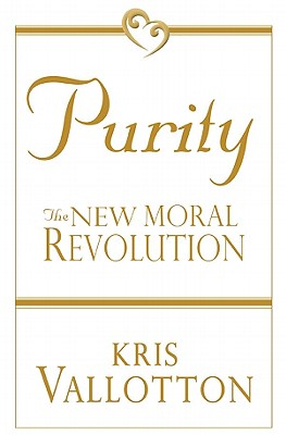 Purity: The New Moral Revolution - Vallotton, Kris