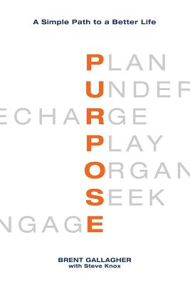 Purpose: A Simple Path to a Better Life - Gallagher, Brent