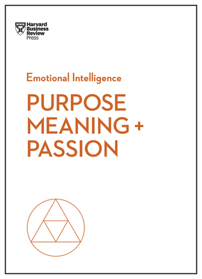 Purpose, Meaning, and Passion - Review, Harvard Business, and Hansen, Morten T, and Amabile, Teresa M