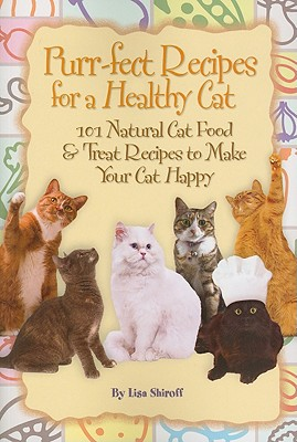 Purr-Fect Recipes for a Healthy Cat: 101 Natural Cat Food & Treat Recipes to Make Your Cat Happy - Shiroff, Lisa