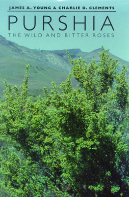 Purshia: The Wild and Bitter Roses - Young, James A, and Clements, Charlie D