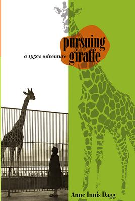 Pursuing Giraffe: A 1950s Adventure - Dagg, Anne Innis, Dr.