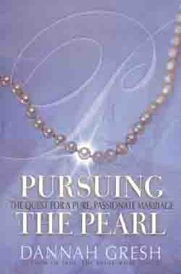 Pursuing the Pearl: The Quest for a Pure, Passionate Marriage - Gresh, Dannah