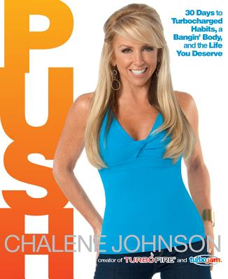 Push: 30 Days to Turbocharged Habits, a Bangin' Body, and the Life You Deserve - Johnson, Chalene