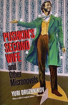 Pushkin's Second Wife and Other Micronovels - Druzhnikov, Yuri, and Druzhnikov, 'Iurii, and Moore, Thomas (Translated by)