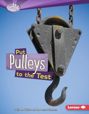 Put Pulleys to the Test - Walker, Sally M
