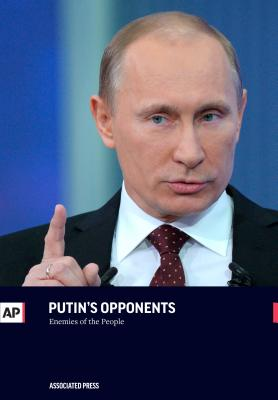 Putin's Opponents: Enemies of the People - Press, The Associated
