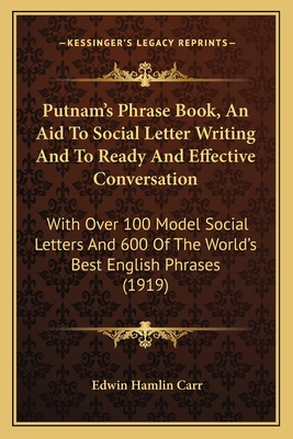 Putnam's Phrase Book: An Aid to Social Letter Writing and to Ready and Effective Conversation (1919) - Carr, Edwin Hamlin (Editor)