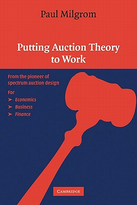 Putting Auction Theory to Work - Milgrom, Paul R