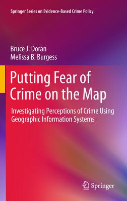 Putting Fear of Crime on the Map - Doran, Bruce J., and Burgess, Melissa B.