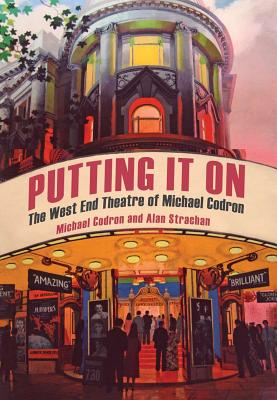 Putting It on: The West End Theatre of Michael Codron - Codron, Michael, and Strachan, Alan