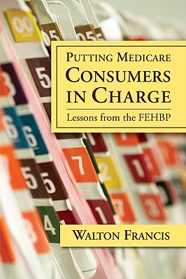 Putting Medicare Consumers in Charge: Lesson from the Fehbp - Francis, Walton
