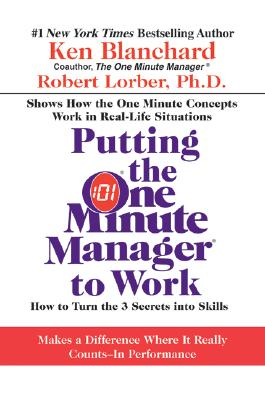Putting the One Minute Manager to Work: How to Turn the 3 Secrets Into Skills - Blanchard, Ken