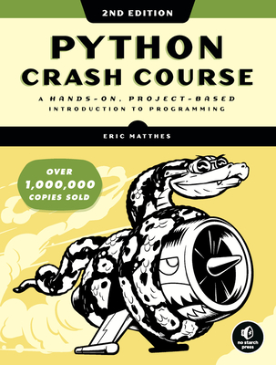 Python Crash Course, 2nd Edition: A Hands-On, Project-Based Introduction to Programming - Matthes, Eric