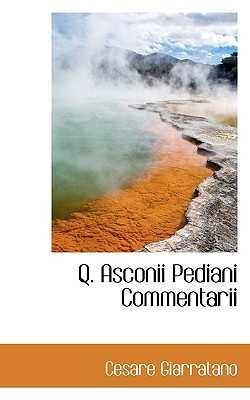 Q. Asconii Pediani Commentarii - Giarratano, Cesare