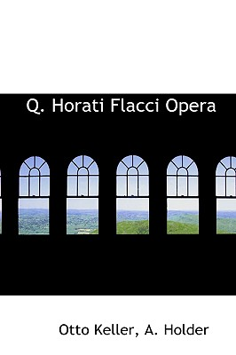 Q. Horati Flacci Opera - Keller, Otto