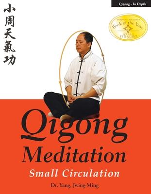 Qigong Meditation: Small Circulation - Jwing-Ming, Yang, Dr.