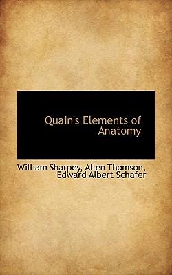 Quain's Elements of Anatomy - Sharpey, William, and Thomson, Allen, and Schafer, Edward Albert