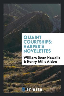 Quaint Courtships: Harper's Novelettes - Howells, William Dean